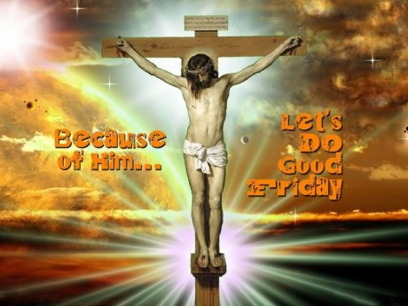 Because Of Him Lets Do Good Friday Good Friday