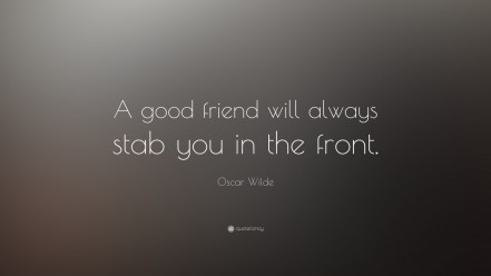 Oscar Wilde Quote Good Friend Will Always Stab You In The Front The Front
